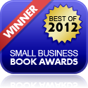 Winner in 2012 Small Business Book Awards
