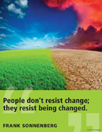 People don't resist change; they resist being changed.