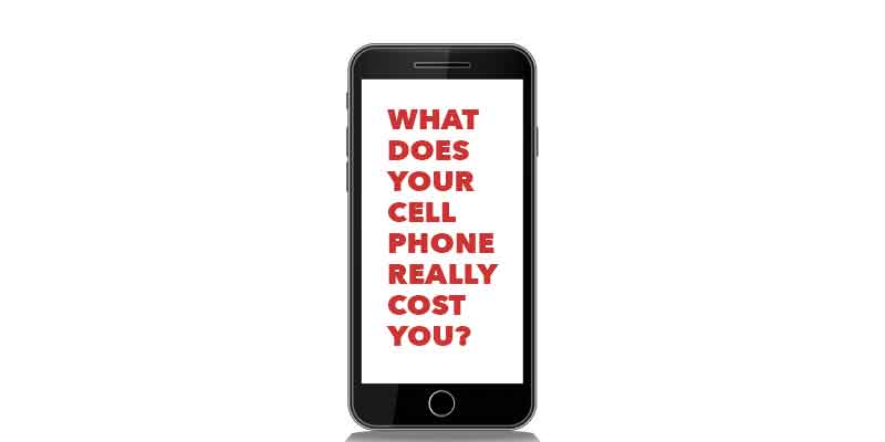What Does Your Cell Phone Really Cost You?