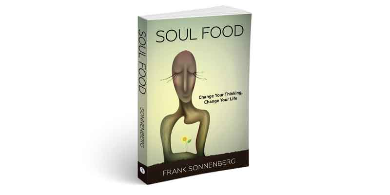 Soul food, book, mindfulness, emotional intelligence, attitude, mindset, leadership, self-help, personal growth, success, happiness, Frank Sonnenberg