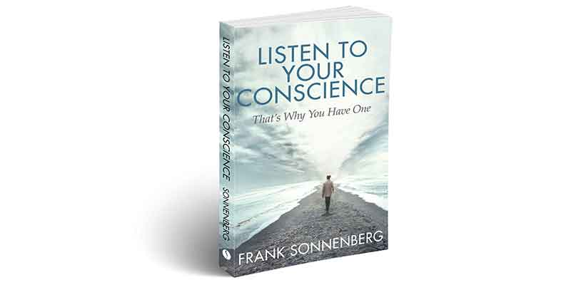 Listen to your conscience, leadership books, must-read, follow your conscience, conscience, personal growth, personal development, career, relationships, honor and integrity, morality, moral character, character, personal values, personal responsibility, leadership development, character education, servant leadership, Frank Sonnenberg, book, books to read, how to be a good role model